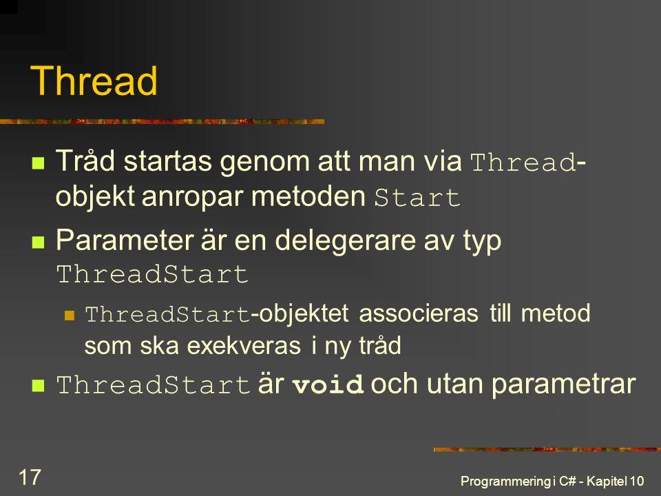 Programmering i C# - Kapitel 10 17 Thread Tråd startas genom att man via Thread - objekt anropar metoden Start Parameter är en delegerare av typ Threa