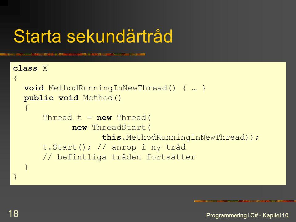 Programmering i C# - Kapitel 10 18 Starta sekundärtråd class X { void MethodRunningInNewThread() { … } public void Method() { Thread t = new Thread( n