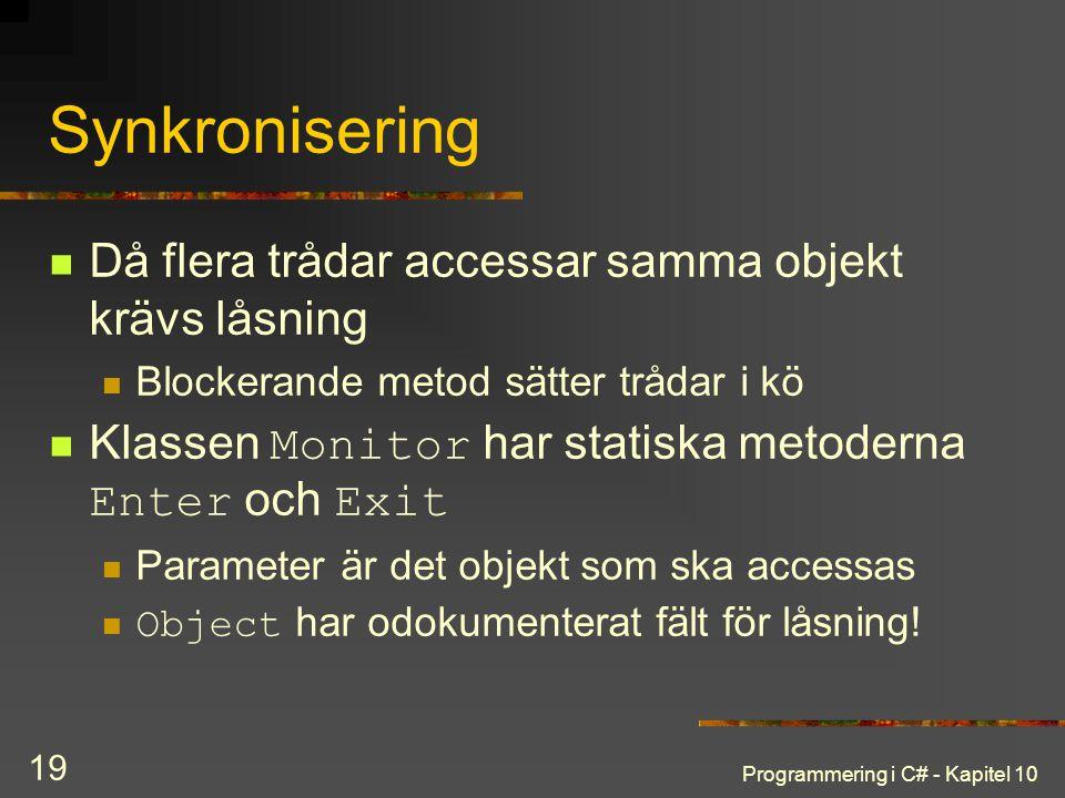 Programmering i C# - Kapitel 10 19 Synkronisering Då flera trådar accessar samma objekt krävs låsning Blockerande metod sätter trådar i kö Klassen Mon