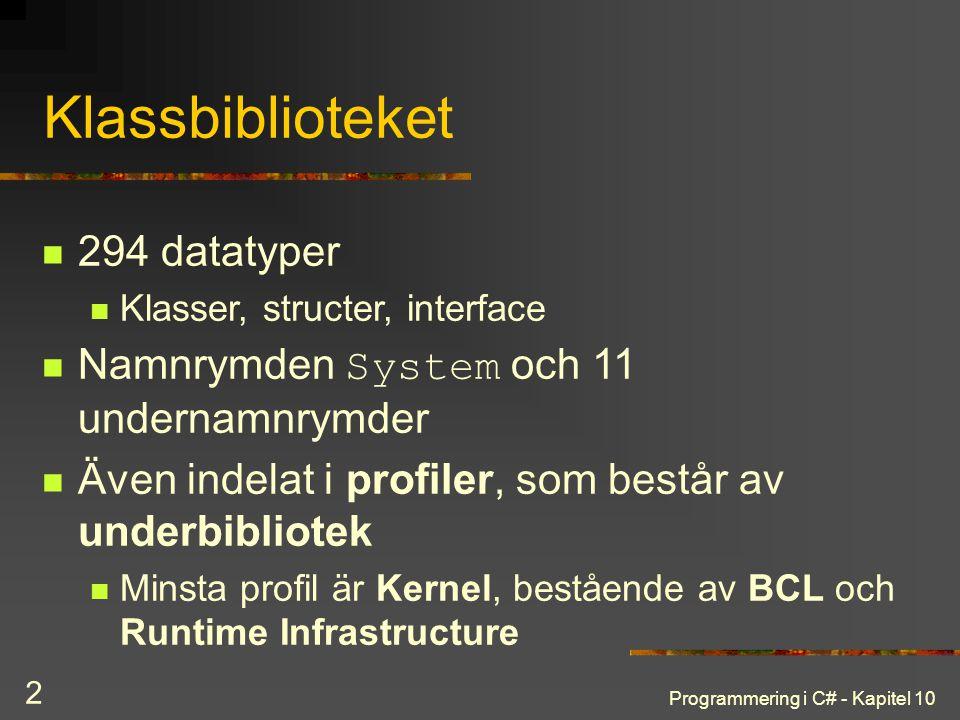 Programmering i C# - Kapitel 10 2 Klassbiblioteket 294 datatyper Klasser, structer, interface Namnrymden System och 11 undernamnrymder Även indelat i