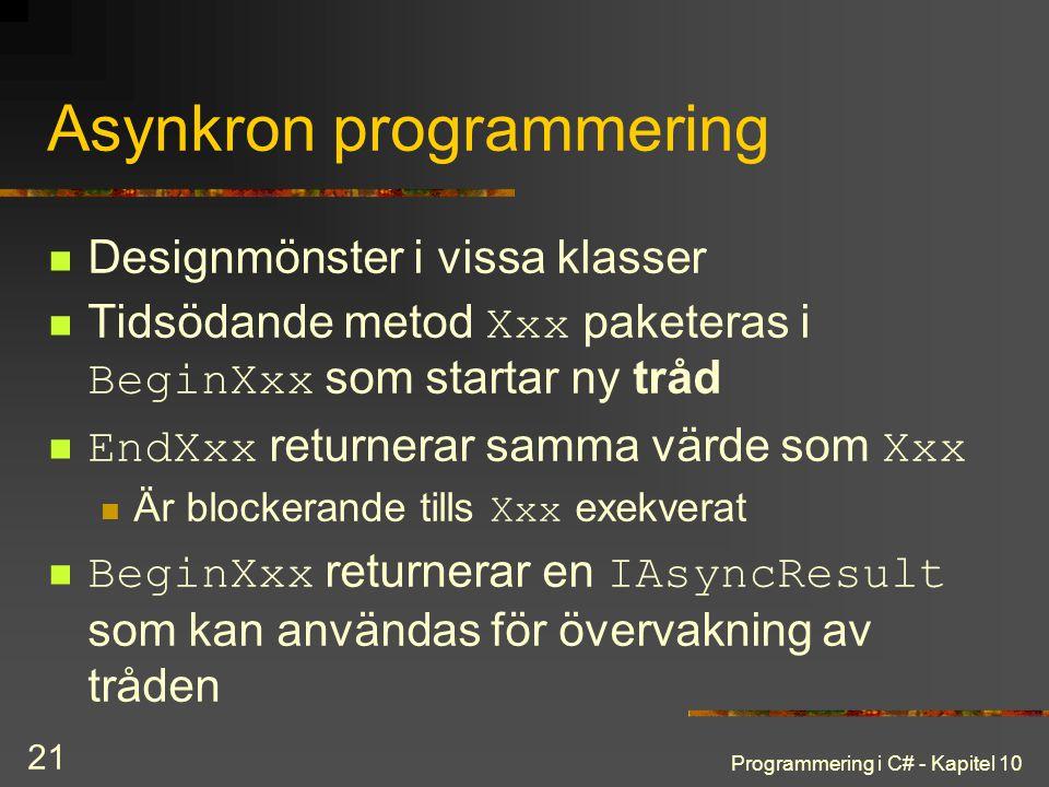 Programmering i C# - Kapitel 10 21 Asynkron programmering Designmönster i vissa klasser Tidsödande metod Xxx paketeras i BeginXxx som startar ny tråd