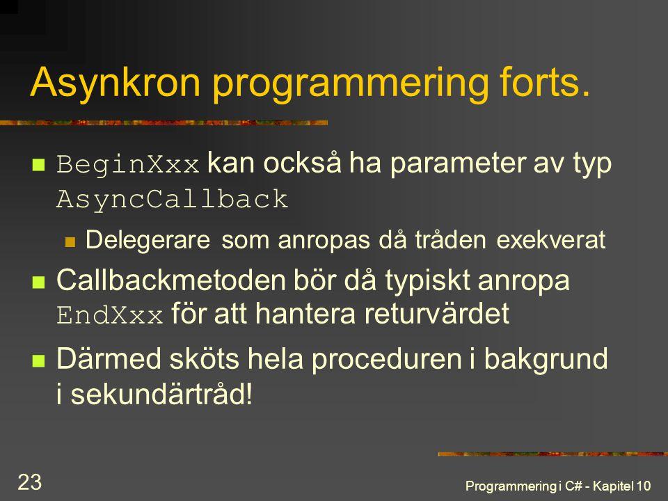 Programmering i C# - Kapitel 10 23 Asynkron programmering forts. BeginXxx kan också ha parameter av typ AsyncCallback Delegerare som anropas då tråden