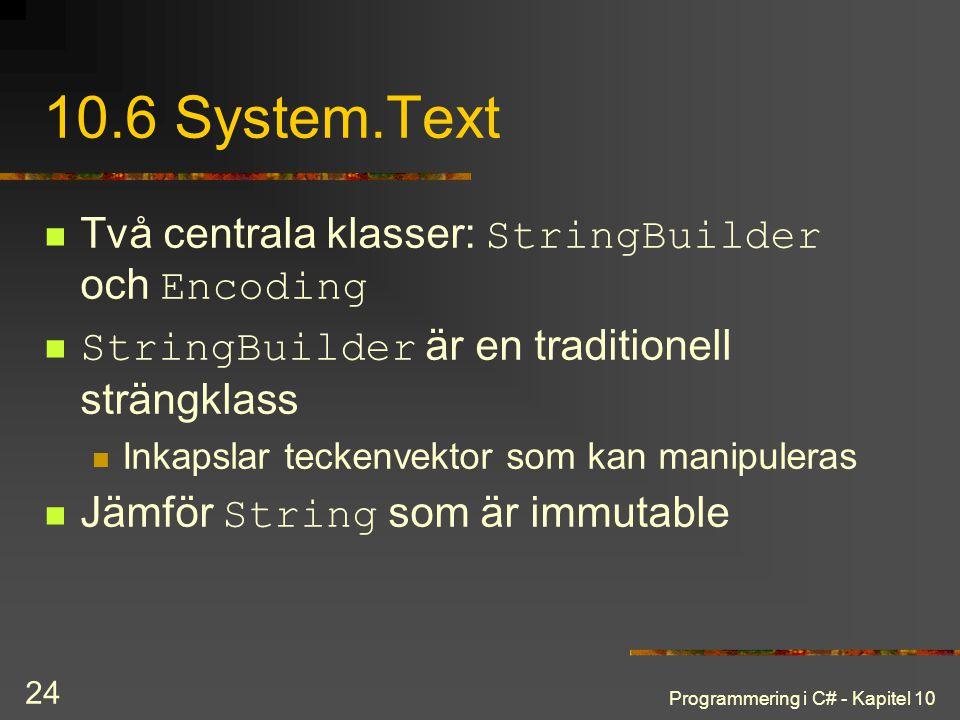 Programmering i C# - Kapitel 10 24 10.6 System.Text Två centrala klasser: StringBuilder och Encoding StringBuilder är en traditionell strängklass Inka