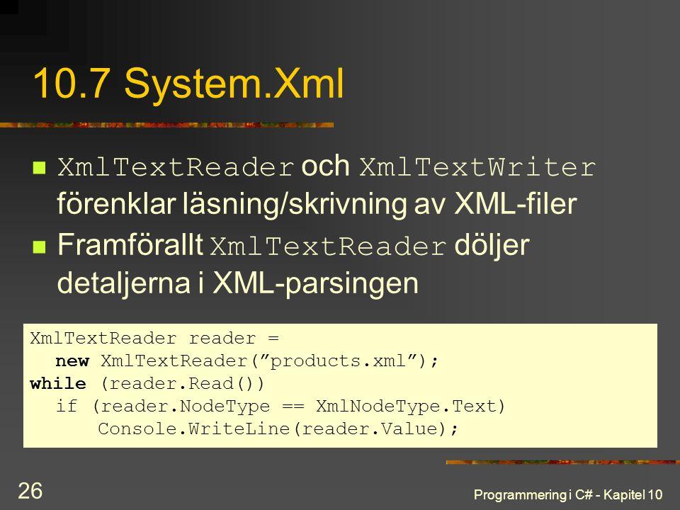 Programmering i C# - Kapitel 10 26 10.7 System.Xml XmlTextReader och XmlTextWriter förenklar läsning/skrivning av XML-filer Framförallt XmlTextReader