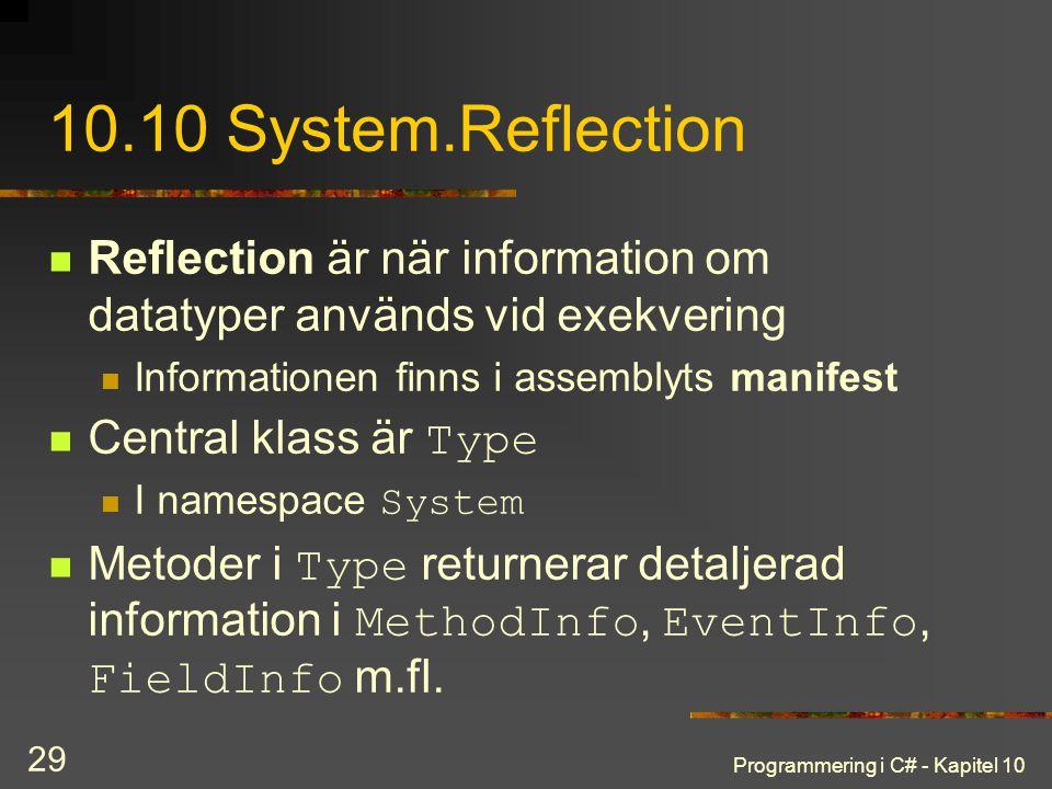 Programmering i C# - Kapitel 10 29 10.10 System.Reflection Reflection är när information om datatyper används vid exekvering Informationen finns i ass