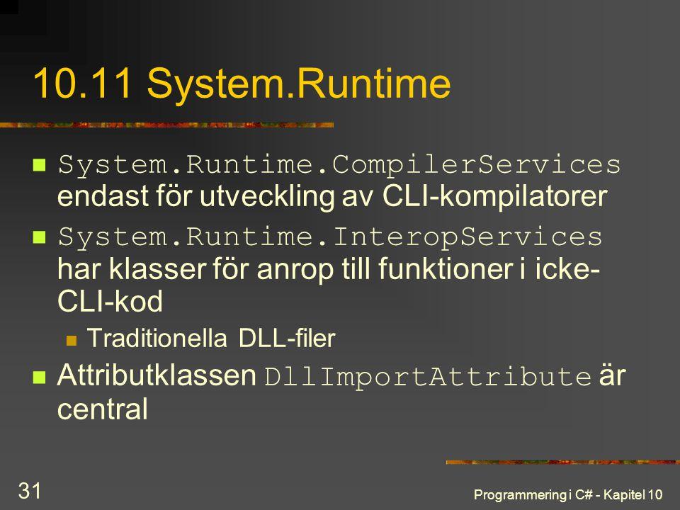 Programmering i C# - Kapitel 10 31 10.11 System.Runtime System.Runtime.CompilerServices endast för utveckling av CLI-kompilatorer System.Runtime.Inter