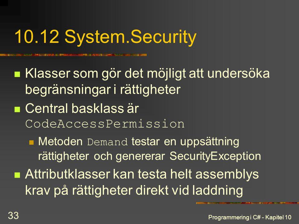 Programmering i C# - Kapitel 10 33 10.12 System.Security Klasser som gör det möjligt att undersöka begränsningar i rättigheter Central basklass är Cod