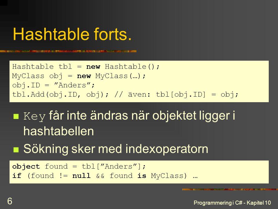 Programmering i C# - Kapitel 10 6 Hashtable forts. Key får inte ändras när objektet ligger i hashtabellen Sökning sker med indexoperatorn Hashtable tb