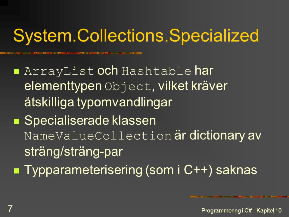 Programmering i C# - Kapitel 10 7 System.Collections.Specialized ArrayList och Hashtable har elementtypen Object, vilket kräver åtskilliga typomvandli