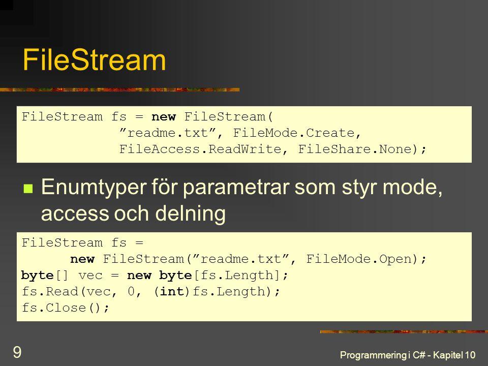 """Programmering i C# - Kapitel 10 9 FileStream Enumtyper för parametrar som styr mode, access och delning FileStream fs = new FileStream( """"readme.txt"""","""
