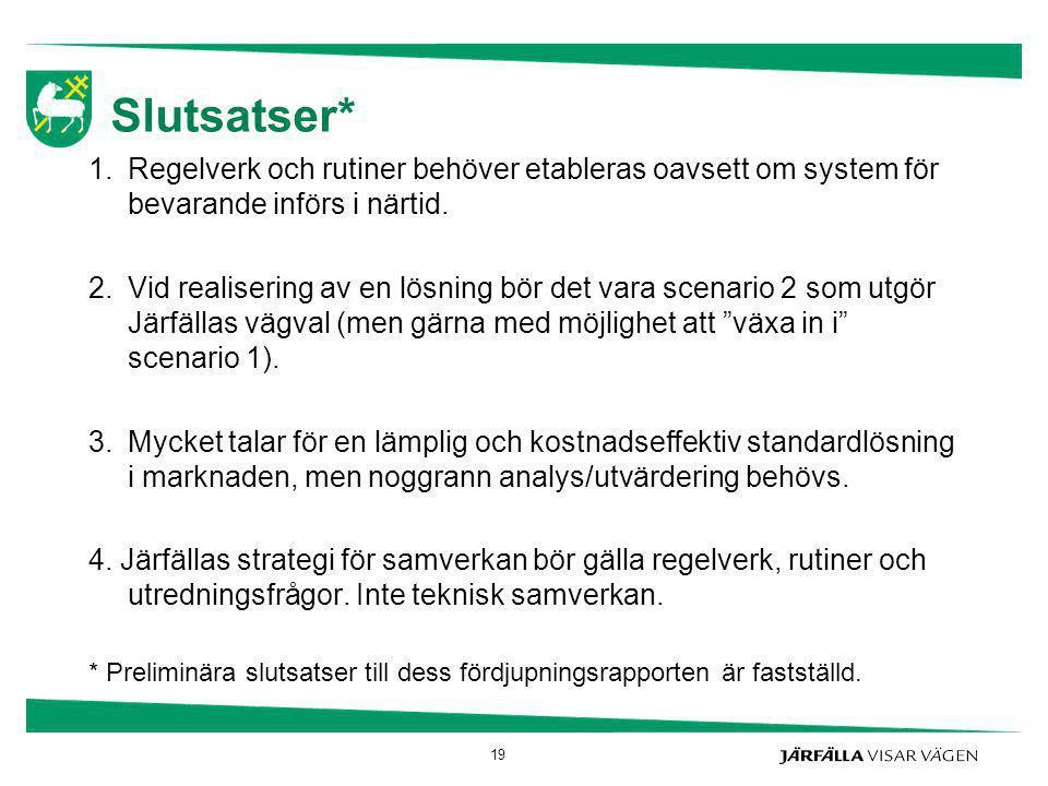 Slutsatser* 1.Regelverk och rutiner behöver etableras oavsett om system för bevarande införs i närtid. 2.Vid realisering av en lösning bör det vara sc