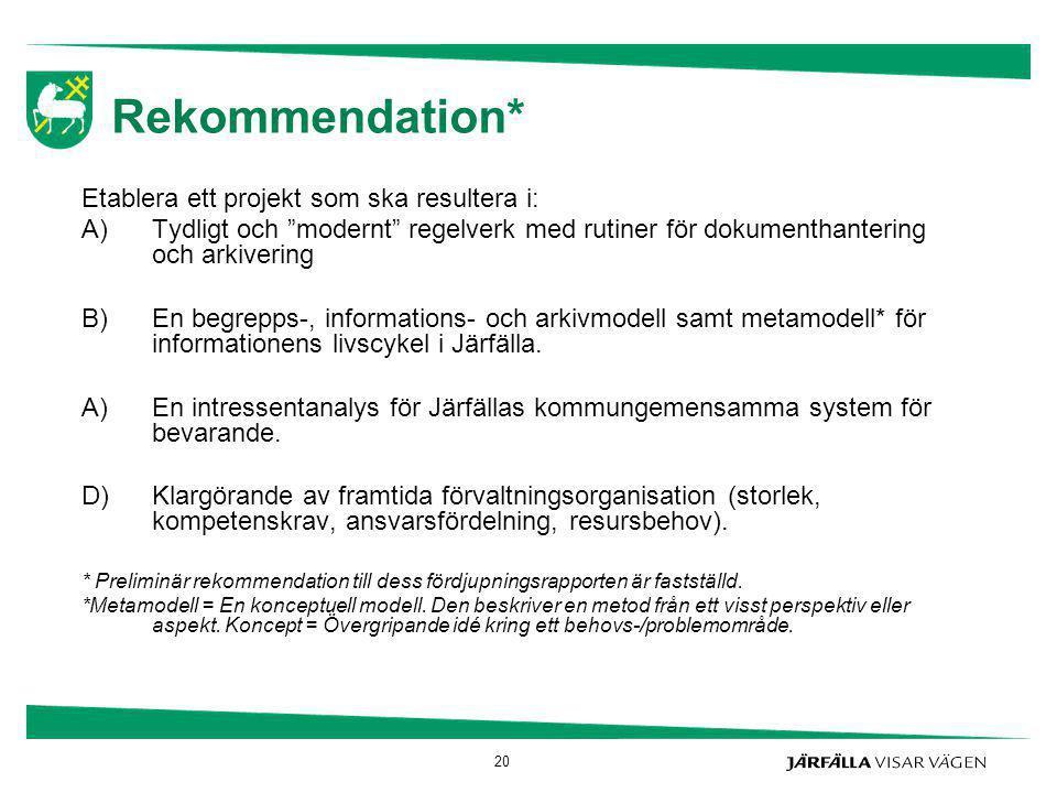 """Rekommendation* Etablera ett projekt som ska resultera i: A)Tydligt och """"modernt"""" regelverk med rutiner för dokumenthantering och arkivering B)En begr"""