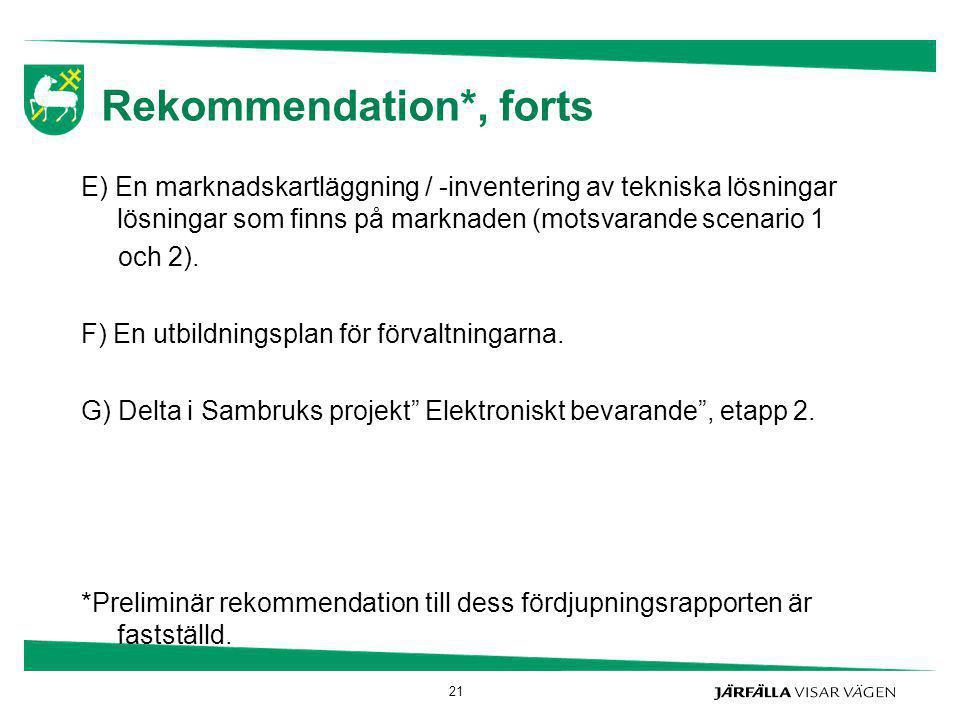 Rekommendation*, forts E) En marknadskartläggning / -inventering av tekniska lösningar lösningar som finns på marknaden (motsvarande scenario 1 och 2)