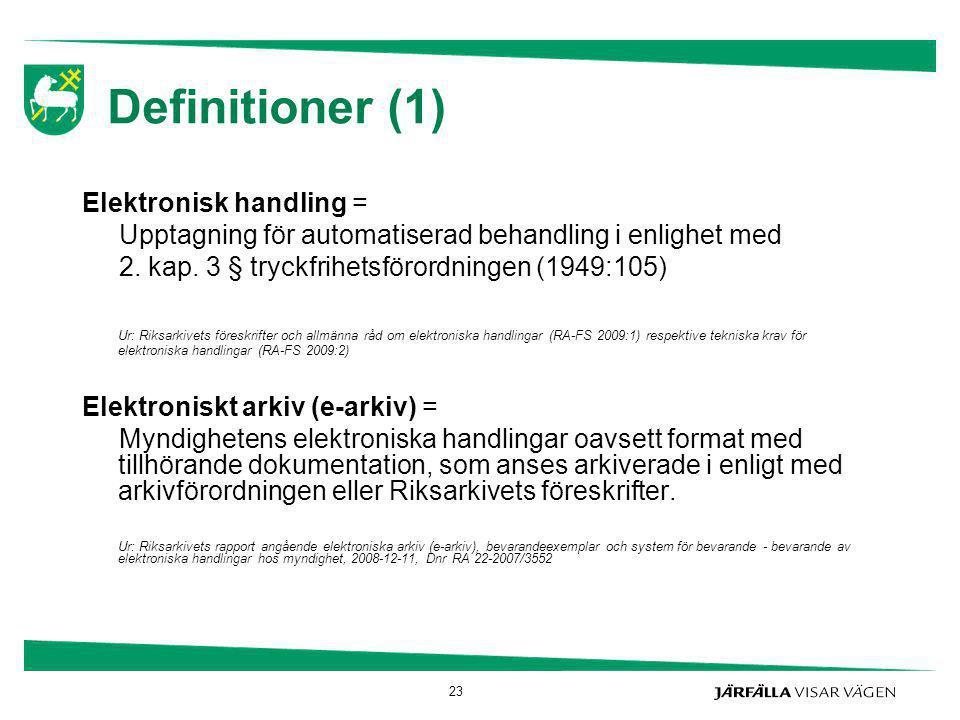 23 Definitioner (1) Elektronisk handling = Upptagning för automatiserad behandling i enlighet med 2. kap. 3 § tryckfrihetsförordningen (1949:105) Ur: