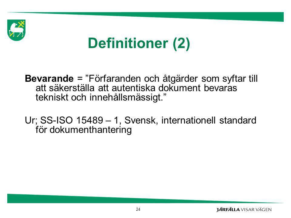 """Definitioner (2) Bevarande = """"Förfaranden och åtgärder som syftar till att säkerställa att autentiska dokument bevaras tekniskt och innehållsmässigt."""""""