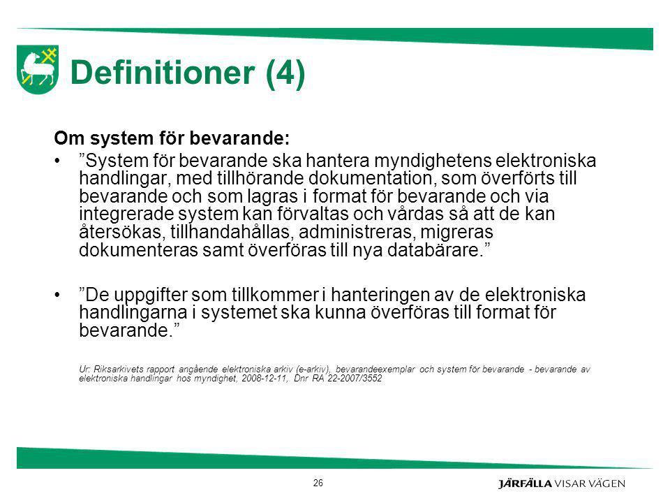 """26 Definitioner (4) Om system för bevarande: """"System för bevarande ska hantera myndighetens elektroniska handlingar, med tillhörande dokumentation, so"""