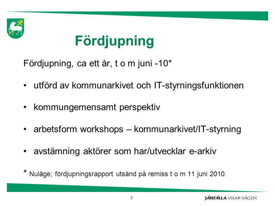 Fördjupning Fördjupning, ca ett år, t o m juni -10* utförd av kommunarkivet och IT-styrningsfunktionen kommungemensamt perspektiv arbetsform workshops