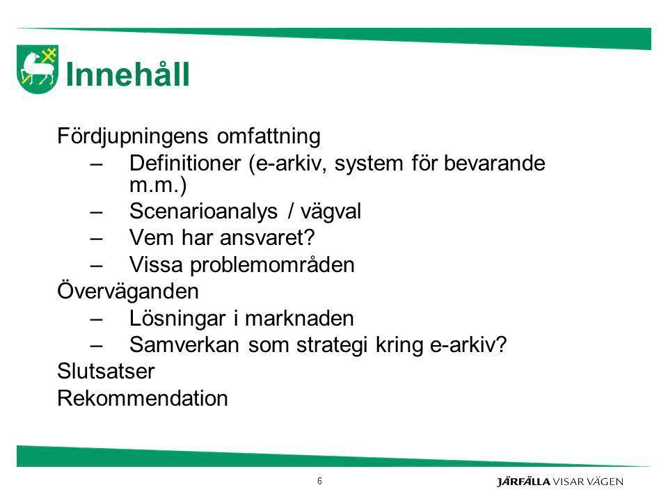 Innehåll Fördjupningens omfattning –Definitioner (e-arkiv, system för bevarande m.m.) –Scenarioanalys / vägval –Vem har ansvaret? –Vissa problemområde