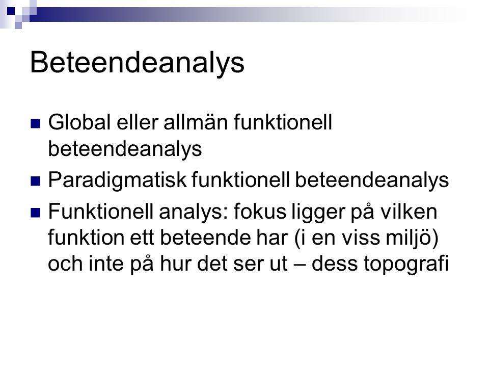 Beteendeanalys Global eller allmän funktionell beteendeanalys Paradigmatisk funktionell beteendeanalys Funktionell analys: fokus ligger på vilken funk