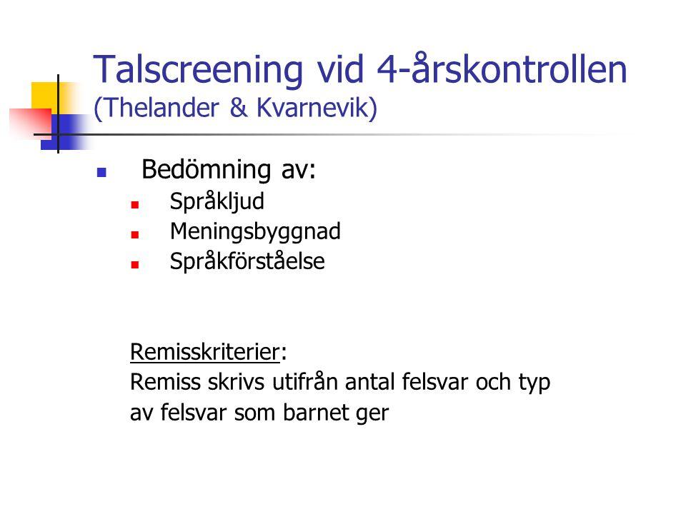 Talscreening vid 4-årskontrollen (Thelander & Kvarnevik) Bedömning av: Språkljud Meningsbyggnad Språkförståelse Remisskriterier: Remiss skrivs utifrån