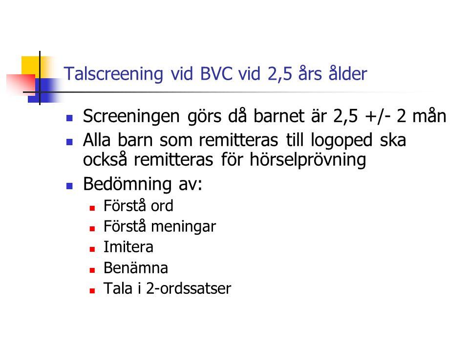Talscreening vid BVC vid 2,5 års ålder Screeningen görs då barnet är 2,5 +/- 2 mån Alla barn som remitteras till logoped ska också remitteras för hörs