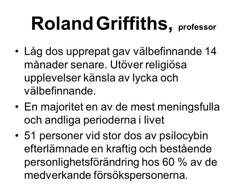 Roland Griffiths, professor Låg dos upprepat gav välbefinnande 14 månader senare.