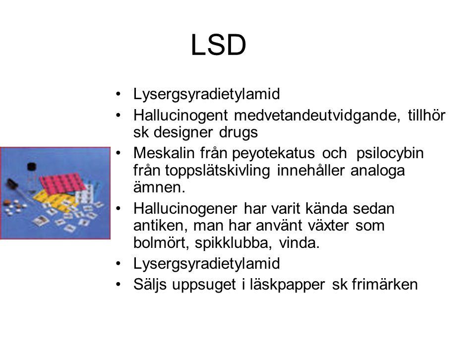 LSD Lysergsyradietylamid Hallucinogent medvetandeutvidgande, tillhör sk designer drugs Meskalin från peyotekatus och psilocybin från toppslätskivling innehåller analoga ämnen.