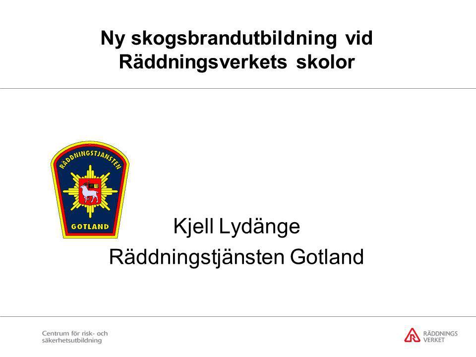 Ny skogsbrandutbildning vid Räddningsverkets skolor Kjell Lydänge Räddningstjänsten Gotland