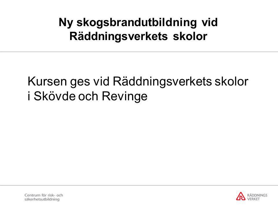 Ny skogsbrandutbildning vid Räddningsverkets skolor Kursen ges vid Räddningsverkets skolor i Skövde och Revinge