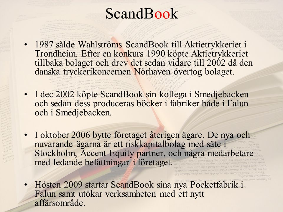 ScandBook 1987 sålde Wahlströms ScandBook till Aktietrykkeriet i Trondheim.