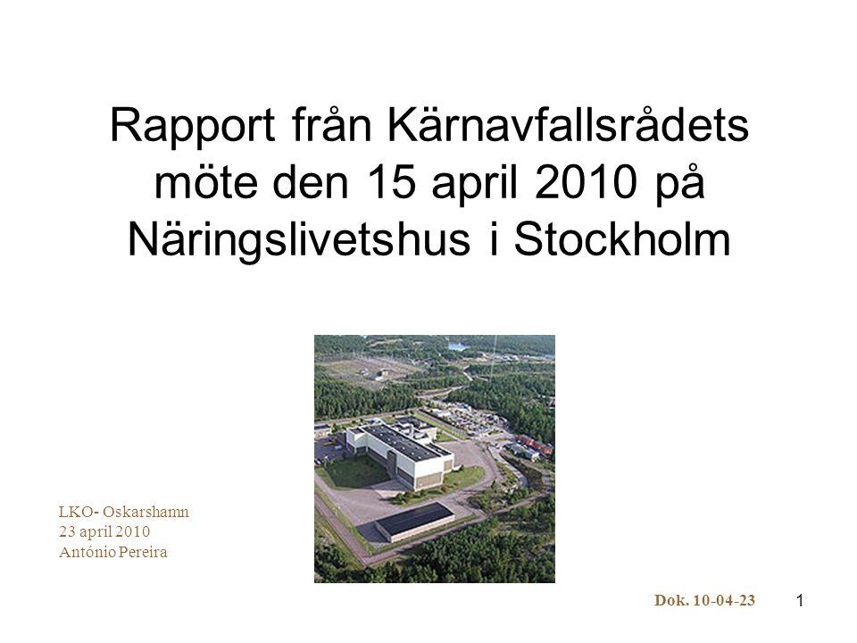1 Rapport från Kärnavfallsrådets möte den 15 april 2010 på Näringslivetshus i Stockholm LKO- Oskarshamn 23 april 2010 António Pereira Dok. 10-04-23