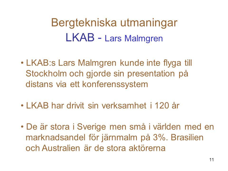 11 Bergtekniska utmaningar LKAB - Lars Malmgren LKAB:s Lars Malmgren kunde inte flyga till Stockholm och gjorde sin presentation på distans via ett ko