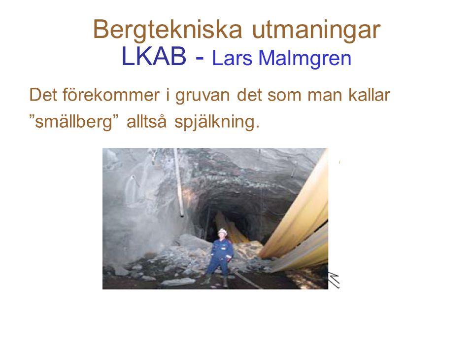 """Bergtekniska utmaningar LKAB - Lars Malmgren Det förekommer i gruvan det som man kallar """"smällberg"""" alltså spjälkning."""