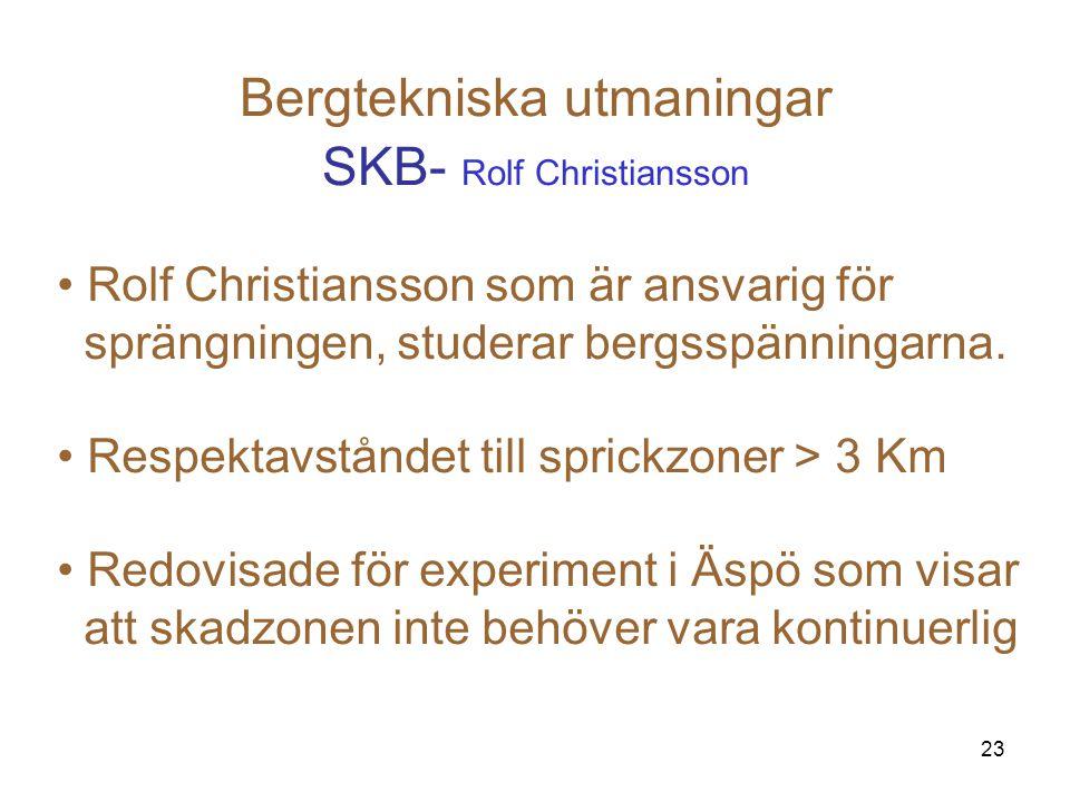 23 Bergtekniska utmaningar SKB- Rolf Christiansson Rolf Christiansson som är ansvarig för sprängningen, studerar bergsspänningarna. Respektavståndet t