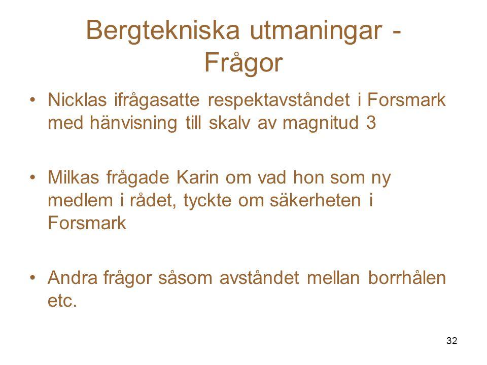 32 Bergtekniska utmaningar - Frågor Nicklas ifrågasatte respektavståndet i Forsmark med hänvisning till skalv av magnitud 3 Milkas frågade Karin om va