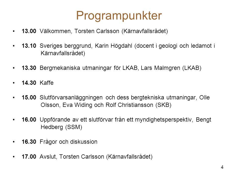 4 Programpunkter 13.00 Välkommen, Torsten Carlsson (Kärnavfallsrådet) 13.10 Sveriges berggrund, Karin Högdahl (docent i geologi och ledamot i Kärnavfa