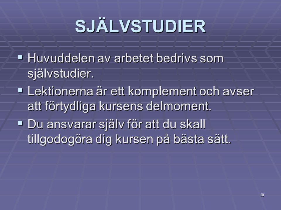 10 SJÄLVSTUDIER  Huvuddelen av arbetet bedrivs som självstudier.
