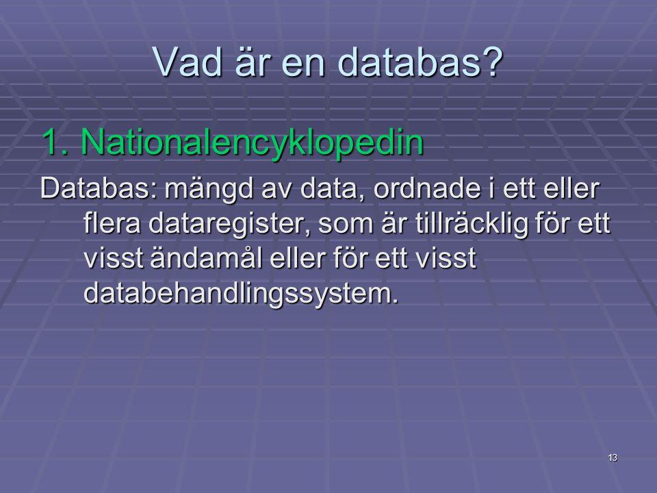 13 Vad är en databas? 1. Nationalencyklopedin Databas: mängd av data, ordnade i ett eller flera dataregister, som är tillräcklig för ett visst ändamål