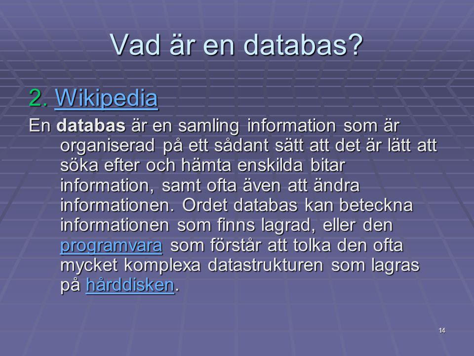 14 Vad är en databas? 2. Wikipedia Wikipedia En databas är en samling information som är organiserad på ett sådant sätt att det är lätt att söka efter