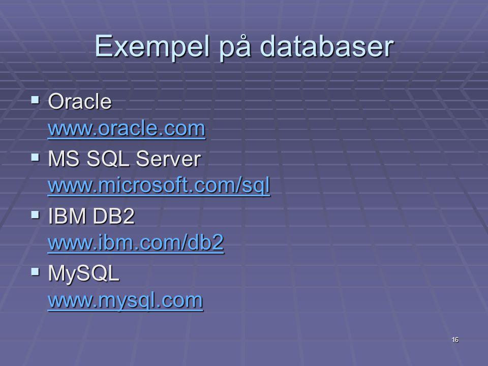 16 Exempel på databaser  Oracle www.oracle.com www.oracle.com  MS SQL Server www.microsoft.com/sql www.microsoft.com/sql  IBM DB2 www.ibm.com/db2 www.ibm.com/db2  MySQL www.mysql.com www.mysql.com