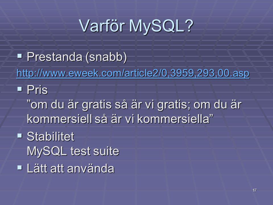 """17 Varför MySQL?  Prestanda (snabb) http://www.eweek.com/article2/0,3959,293,00.asp  Pris """"om du är gratis så är vi gratis; om du är kommersiell så"""