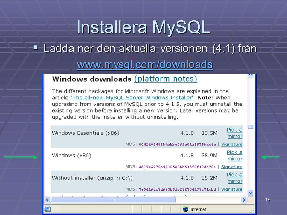 19 Installera MySQL  Ladda ner den aktuella versionen (4.1) från www.mysql.com/downloads