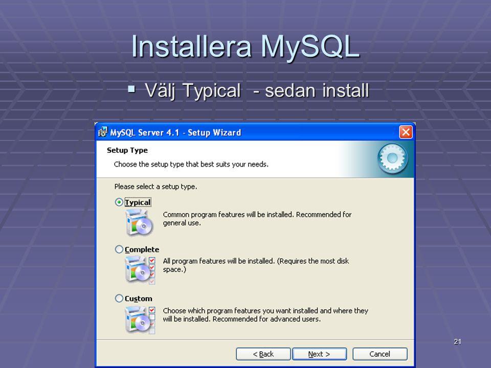 21 Installera MySQL  Välj Typical - sedan install