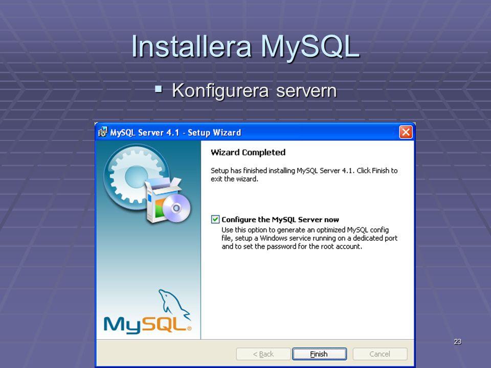 23 Installera MySQL  Konfigurera servern