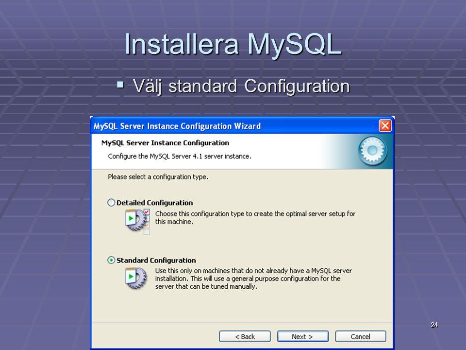 24 Installera MySQL  Välj standard Configuration