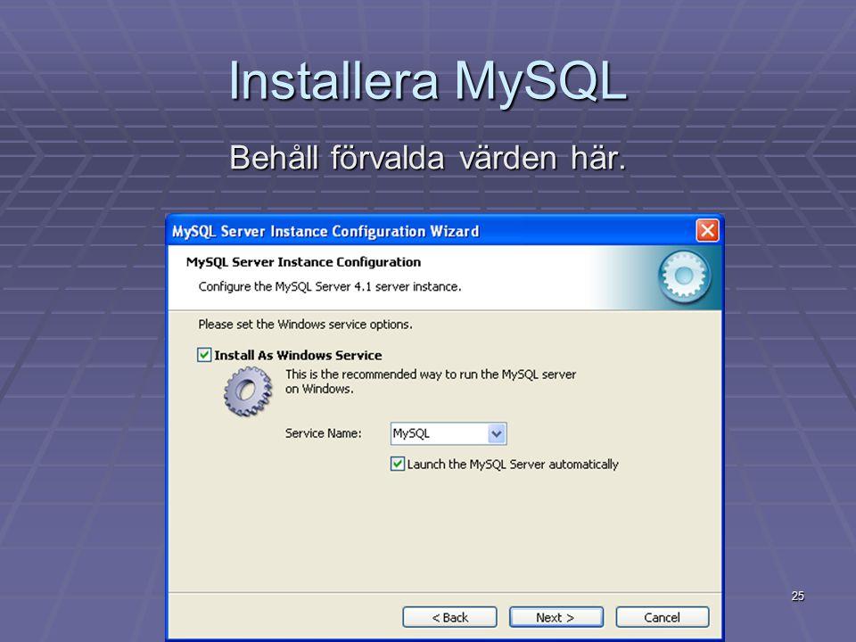 25 Installera MySQL Behåll förvalda värden här.