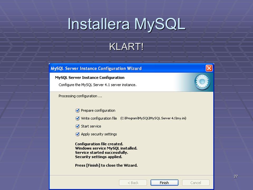 27 Installera MySQL KLART!