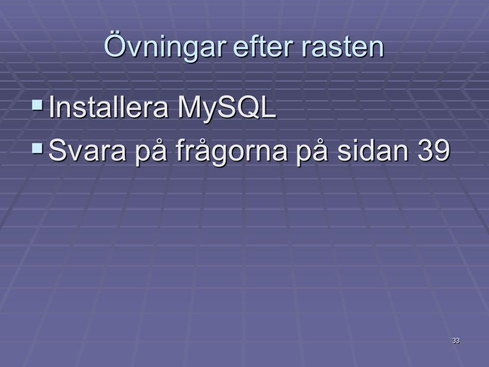 33 Övningar efter rasten  Installera MySQL  Svara på frågorna på sidan 39