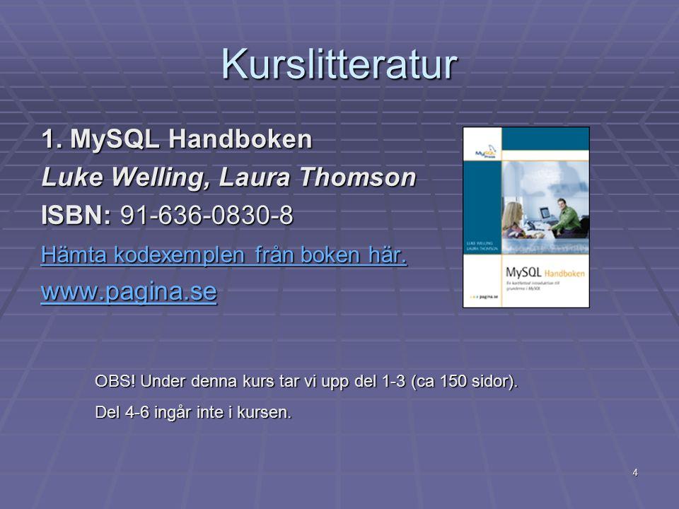 4 Kurslitteratur 1. MySQL Handboken Luke Welling, Laura Thomson ISBN: 91-636-0830-8 Hämta kodexemplen från boken här. Hämta kodexemplen från boken här