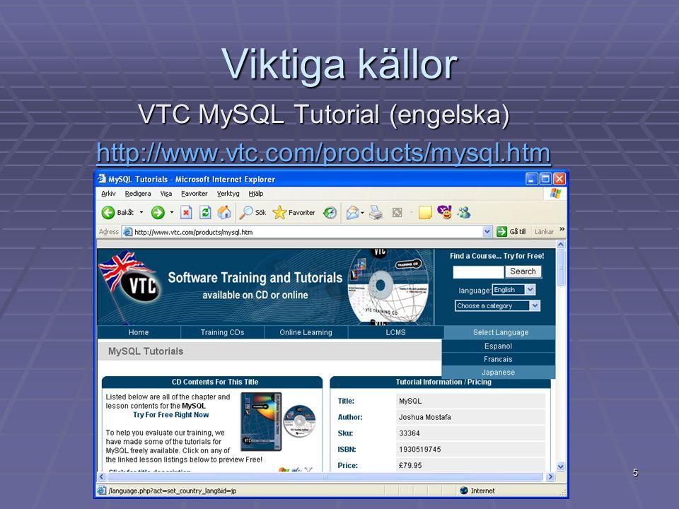 5 Viktiga källor VTC MySQL Tutorial (engelska) http://www.vtc.com/products/mysql.htm